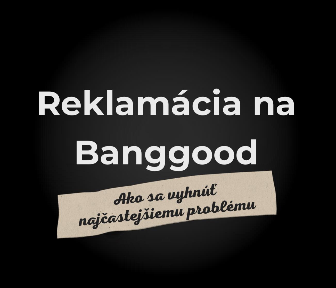 reklamacia na Banggood